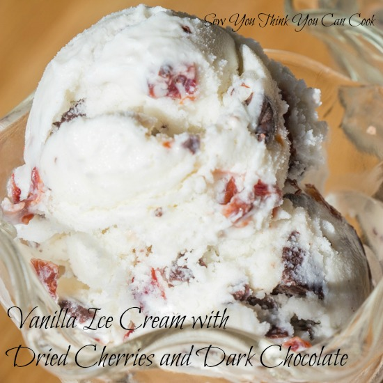 Vanilla Ice Cream with Dried Cherries and Dark Chocolate | Sew You Think You Can Cook
