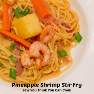 Pineapple Shrimp Stir Fry | Sew You Think You Can Cook