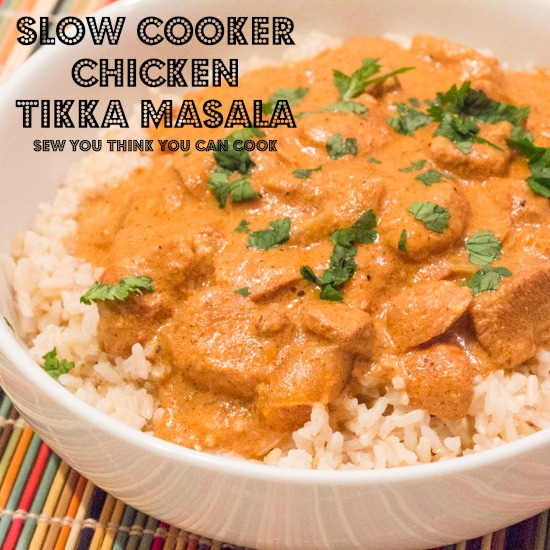 slow cooker chicken tikka masala | sew you think you can cook