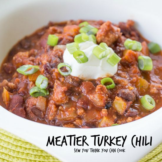 {Meatier} Turkey Chili | Sew You Think You Can Cook
