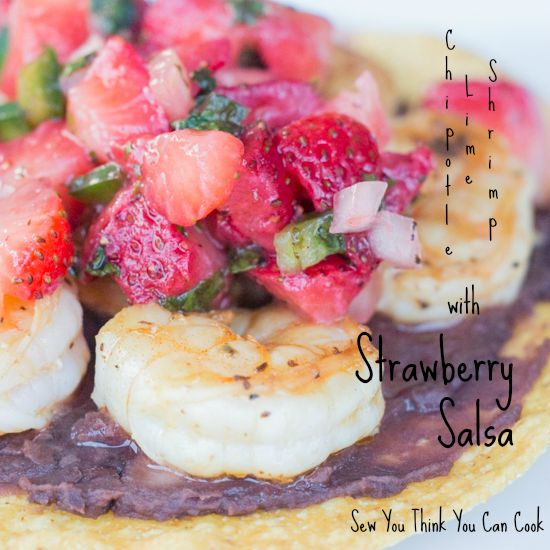 Chipotle Lime Shrimp with Strawberry Salsa | Sew You Think You Can Cook