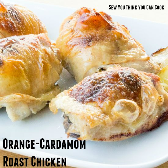 Orange-Cardamom Roast Chicken  Sew You Think You Can Cook