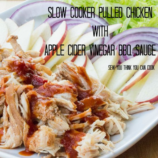 Slow Cooker Pulled Chicken with Apple Cider Vinegar BBQ Sauce | Sew You Think You Can Cook