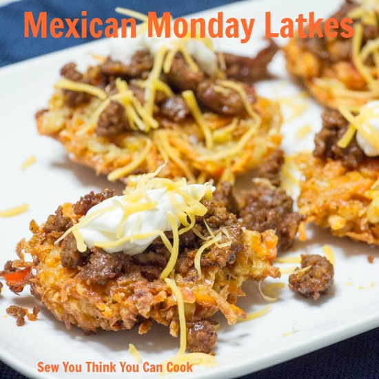 Mexican Monday Latkes | Sew You Think You Can Cook
