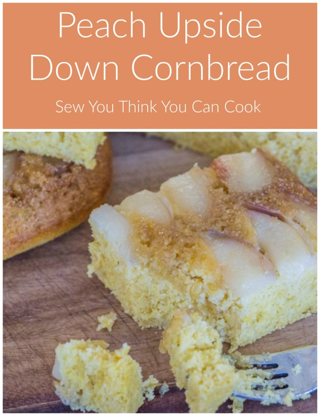 Peach Upside Down Cornbread for #CrazyIngredientChallenge from Sew You Think You Can Cook