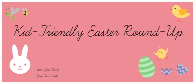 Kid-Friendly Easter Round-Up | Sew You Think You Can Cook