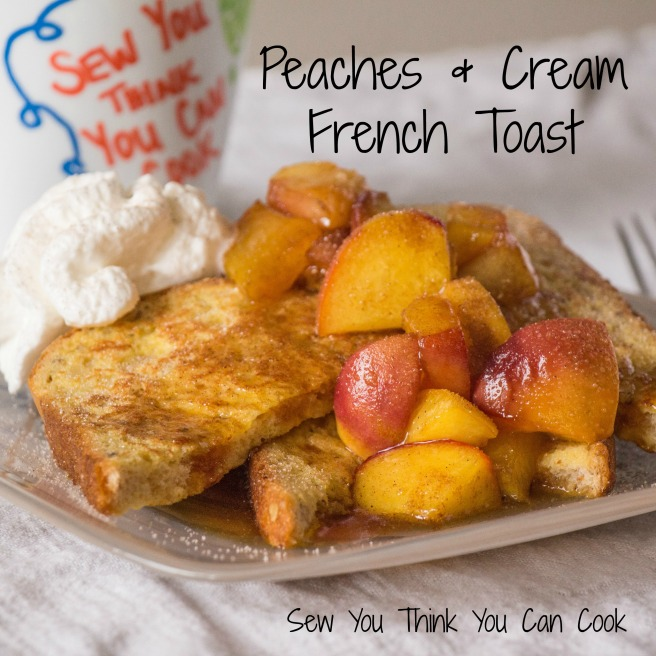 Peaches & Cream French Toast for #FantasticalFoodFight from Sew You Think You Can Cook